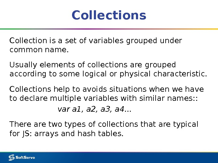 Collections Collection is a set of variables grouped under common name. Usually elements of collections are