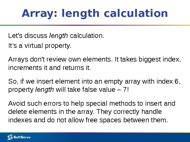 Array: length calculation Let's discuss length calculation.  It's a virtual property. Arrays don't review own