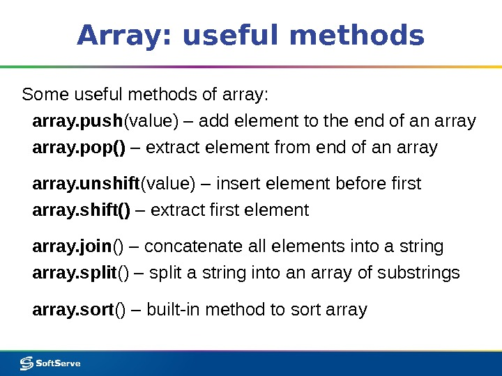 Array: useful methods Some useful methods of array: array. push (value) – add element to the