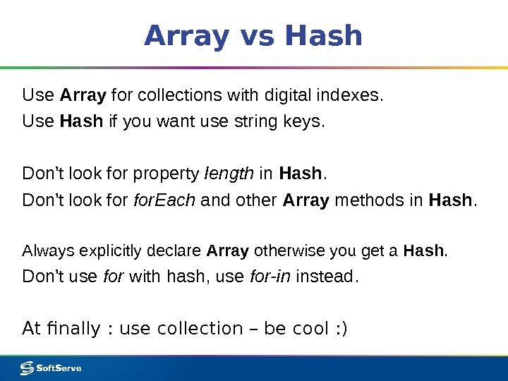 Array vs Hash Use Array for collections with digital indexes. Use Hash if you want use