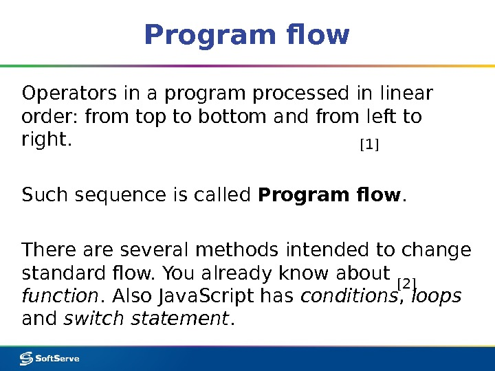 Program flow Operators in a program processed in linear order: from top to bottom and from