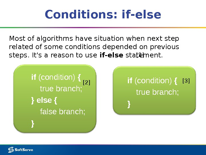 Conditions: if-else Most of algorithms have situation when next step related of some conditions depended on