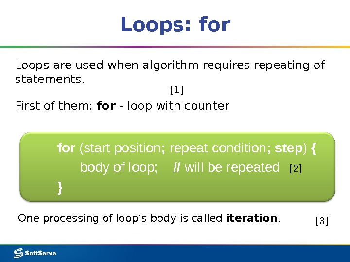 Loops: for Loops are used when algorithm requires repeating of statements. First of them:  for