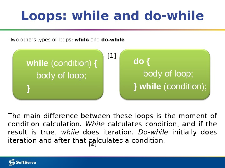 Loops: while and do-while Two others types of loops:  while and do-while (condition) { body