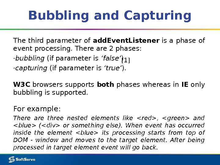 Bubbling and Capturing The third parameter of add. Event. Listener is a phase of event processing.