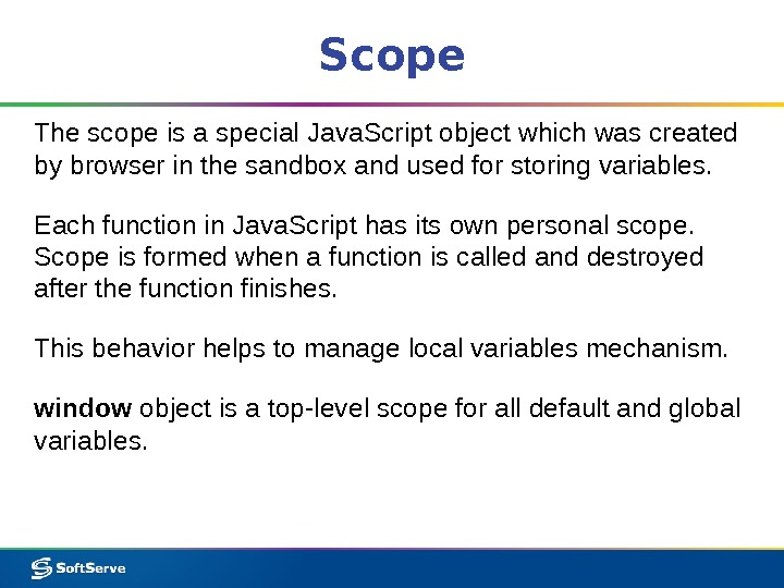 Scope The scope is a special Java. Script object which was created by browser in the
