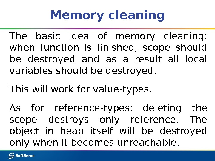 Memory cleaning The basic idea of memory cleaning:  when function is finished,  scope should