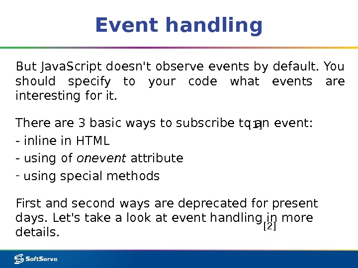 Event handling But Java. Script doesn't observe events by default. You should specify to your code