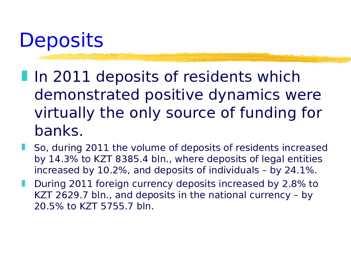 Deposits In 2011 deposits of residents which demonstrated positive dynamics were virtually the only source of