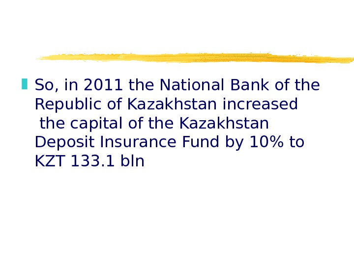So, in 2011 the National Bank of the Republic of Kazakhstan increased the capital of