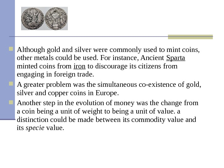 Although gold and silver were commonly used to mint coins,  other metals could be