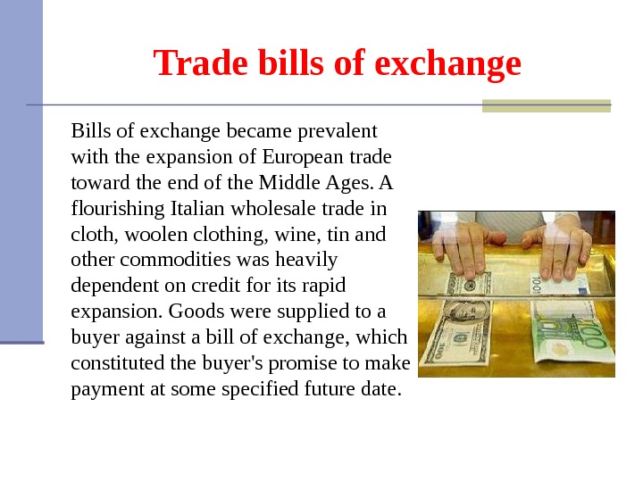 Trade bills of exchange Bills of exchange became prevalent with the expansion of European trade toward