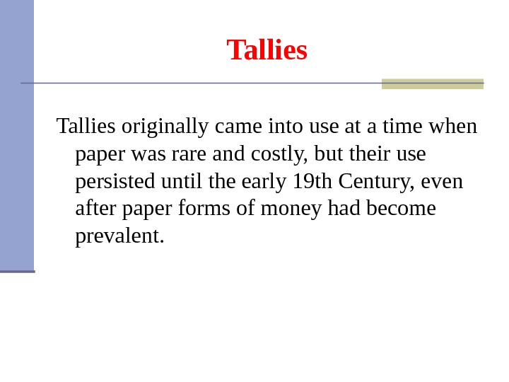 Tallies originally came into use at a time when paper was rare and costly, but their