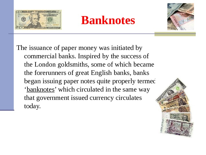 Banknotes The issuance of paper money was initiated by commercial banks. Inspired by the success of