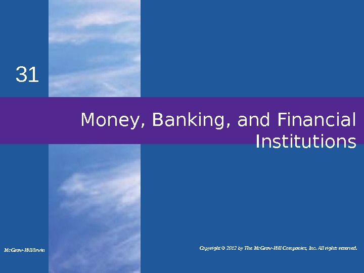 31 Money, Banking, and Financial Institutions Mc. Graw-Hill/Irwin   Copyright © 2012 by The Mc.