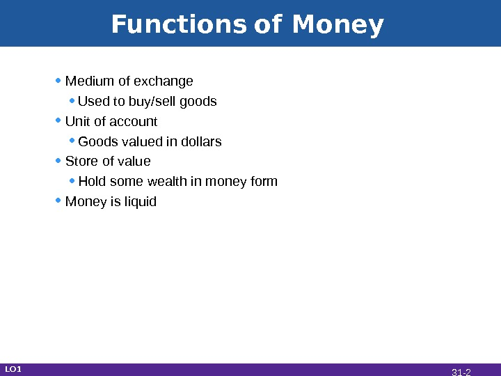 Functions  of Money  • Medium of exchange • Used to buy/sell goods • Unit