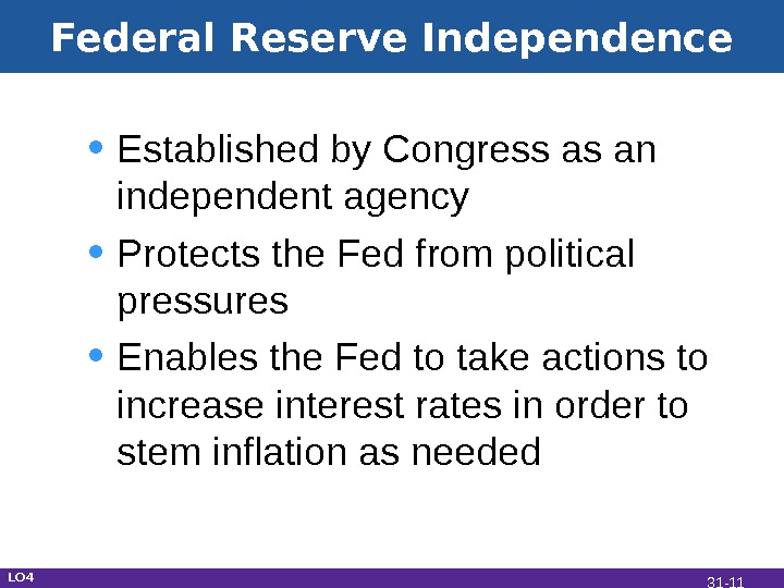 Federal Reserve Independence • Established by Congress as an independent agency • Protects the Fed from