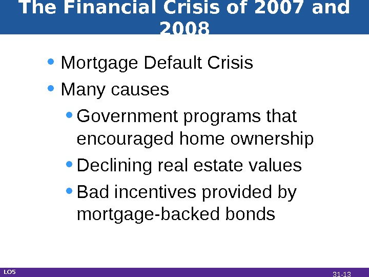 The Financial Crisis of 2007 and 2008 • Mortgage Default Crisis • Many causes • Government