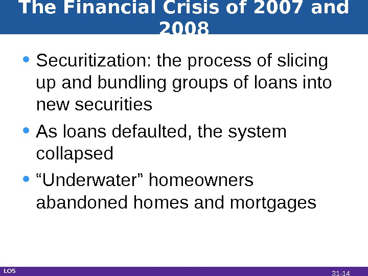 The Financial Crisis of 2007 and 2008 • Securitization: the process of slicing up and bundling