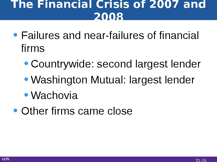 The Financial Crisis of 2007 and 2008 • Failures and near-failures of financial firms • Countrywide: