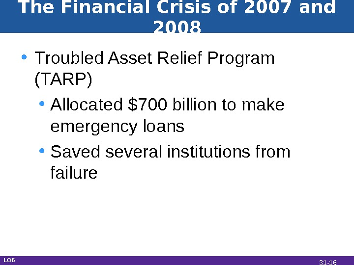 The Financial Crisis of 2007 and 2008 • Troubled Asset Relief Program (TARP) • Allocated $700