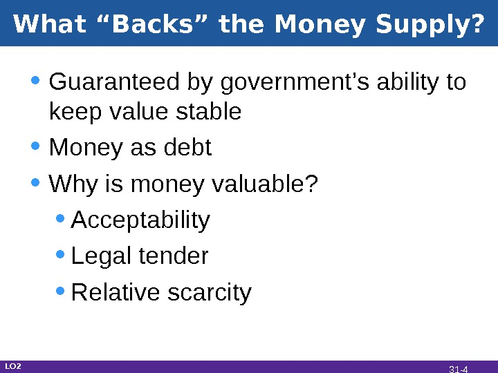 "What ""Backs"" the Money Supply?  • Guaranteed by government's ability to keep value stable •"