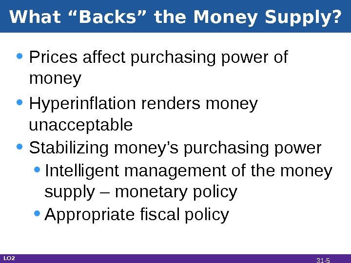 "What ""Backs"" the Money Supply?  • Prices affect purchasing power of money • Hyperinflation renders"