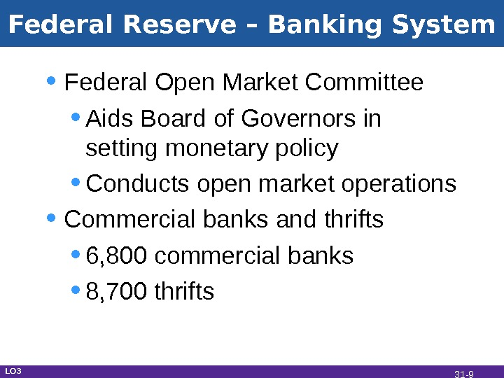 Federal Reserve – Banking System • Federal Open Market Committee • Aids Board of Governors in