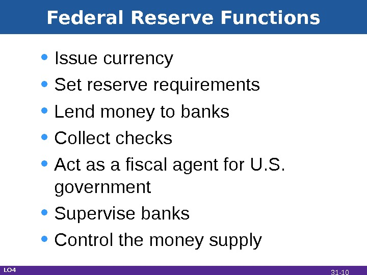 Federal Reserve Functions • Issue currency • Set reserve requirements • Lend money to banks