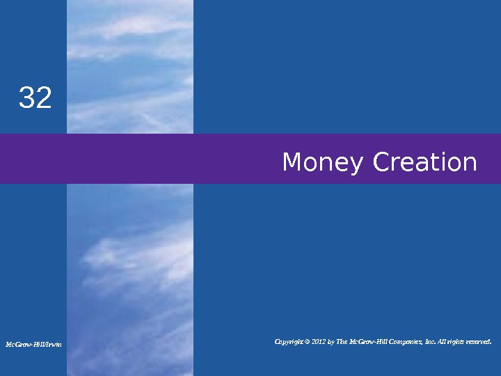 Money Creation 32 Mc. Graw-Hill/Irwin   Copyright © 2012 by The Mc. Graw-Hill Companies, Inc.