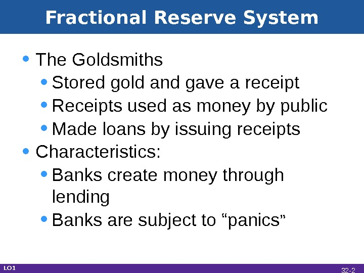 Fractional Reserve System • The Goldsmiths • Stored gold and gave a receipt • Receipts used