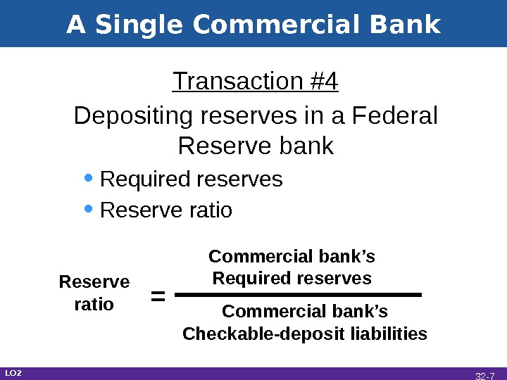 A Single Commercial Bank Transaction #4 Depositing reserves in a Federal Reserve bank • Required reserves