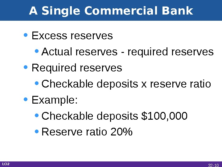 A Single Commercial Bank • Excess reserves • Actual reserves - required reserves • Required reserves