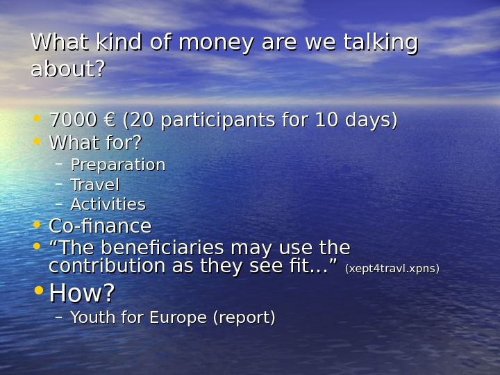 What kind of money are we talking about?  • 7000 € (20 participants