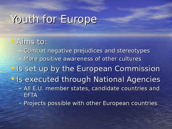 Youth for Europe • Aims to: – Combat negative prejudices and stereotypes – More