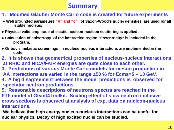 16 Summary 1.  Modified Glauber Monte Carlo code is created for future experiments  ●
