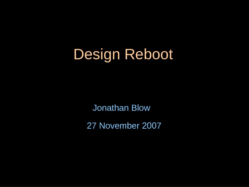 Design Reboot Jonathan Blow 27 November 2007
