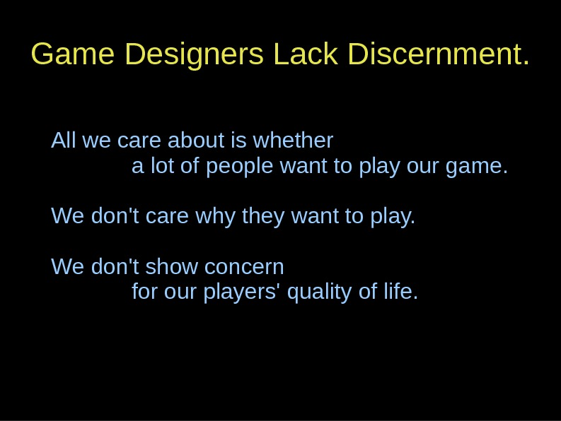 Game Designers Lack Discernment. All we care about is whether a lot of people