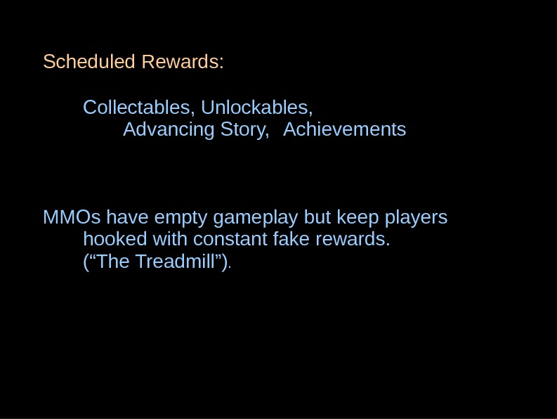 Scheduled Rewards: Collectables, Unlockables,  Advancing Story, Achievements MMOs have empty gameplay but keep