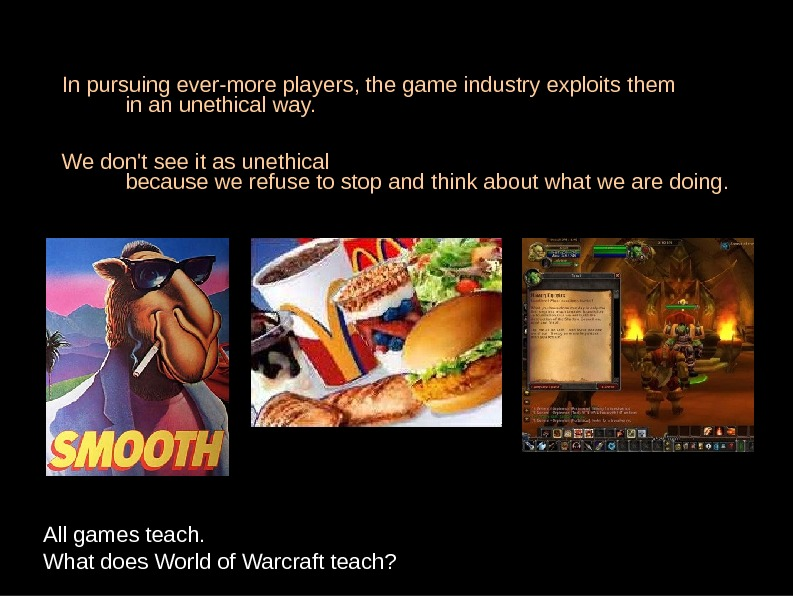 In pursuing ever-more players, the game industry exploits them in an unethical way. We