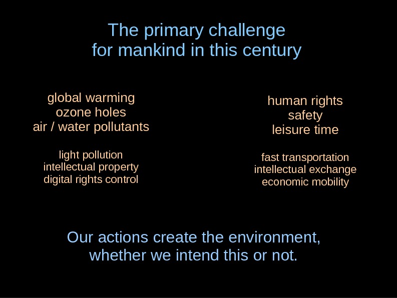 The primary challenge for mankind in this century Our actions create the environment, whether