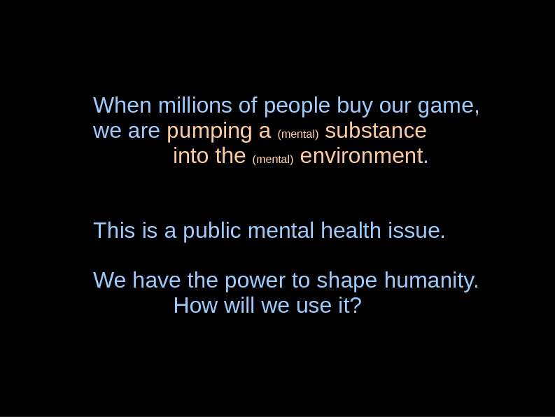 When millions of people buy our game, we are pumping a (mental) substance