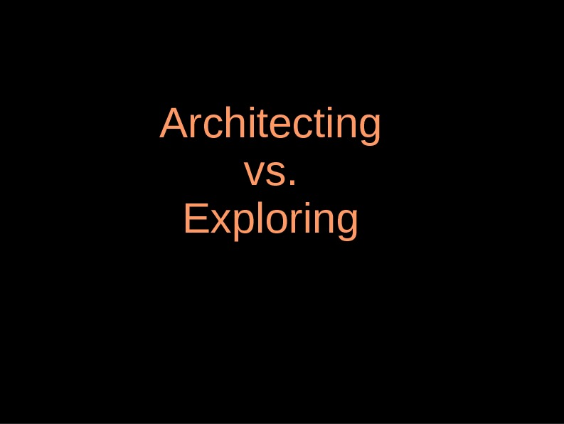 Architecting vs. Exploring