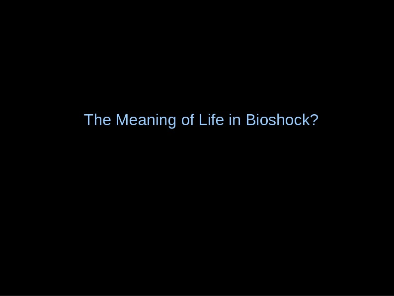 The Meaning of Life in Bioshock?