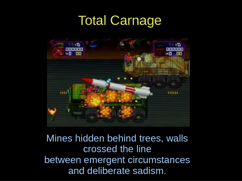 Total Carnage Mines hidden behind trees, walls crossed the line between emergent circumstances and