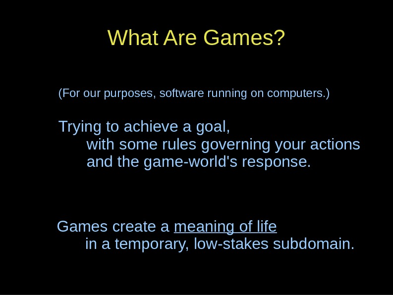 What Are Games? (For our purposes, software running on computers. ) Trying to achieve