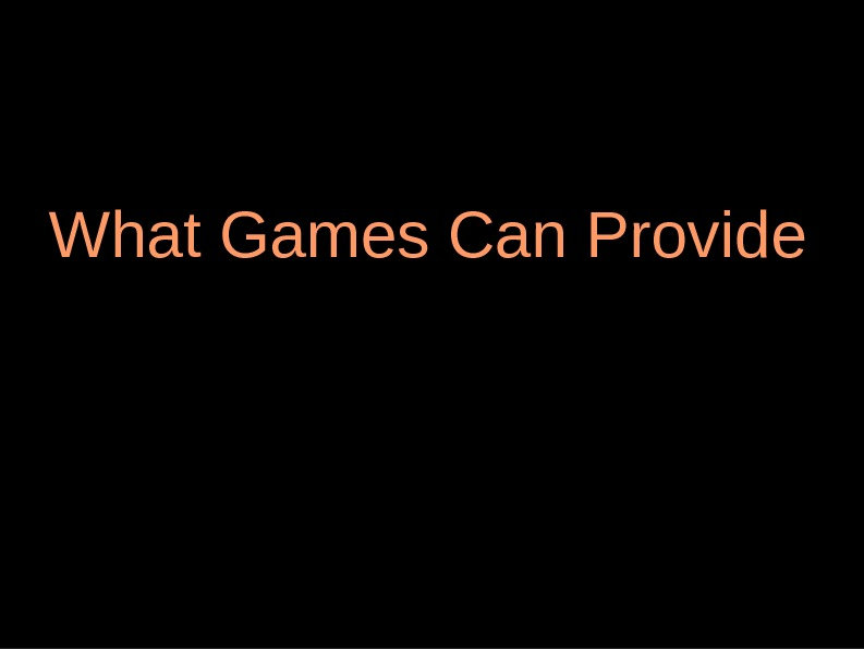 What Games Can Provide