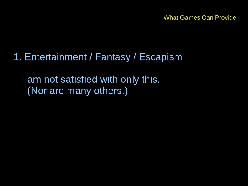 1. Entertainment / Fantasy / Escapism I am not satisfied with only this.