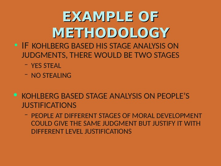 EXAMPLE OF METHODOLOGY • IF KOHLBERG BASED HIS STAGE ANALYSIS ON JUDGMENTS, THERE WOULD BE TWO