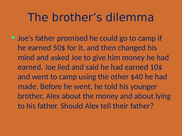 The brother's dilemma • Joe's father promised he could go to camp if he earned 50$